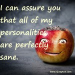 "Bizarre looking apple says, ""I can assure you that all of my personalities are perfectly sane."""